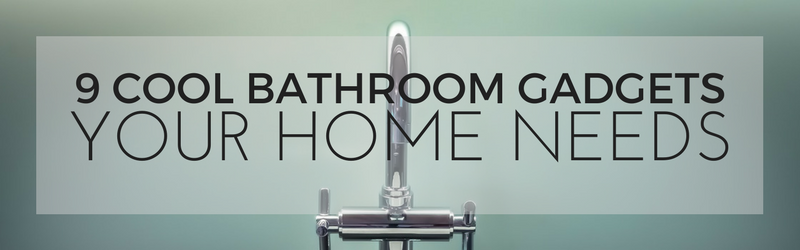 9 Cool Bathroom Gadgets Your Home Needs | Home Tech Scoop