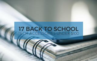 17 Back to School Tech Accessories Under $100 | Home Tech Scoop