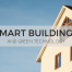 Smart Buildings and Green Technology | Guest Post | Home Tech Scoop